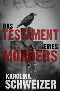 Cover Das Testament eines Mörders von Karolina Schweizer