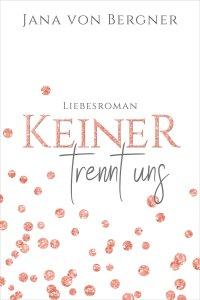 Cover von Keiner trennt uns von Jana von Bergner