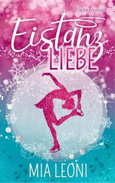 Buchcover vom Liebesroman: Eistanz Liebe von Mia Leoni.