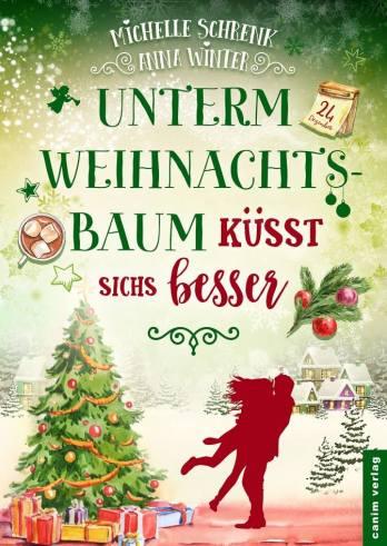 Cover: Unterm Weihnachtsbaum küsst sichs besser von Anne Winter und Michelle Schrenk
