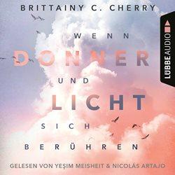 Hörbuch Cover Wenn Donner und Licht sich beruehren von Brittainy C. Cherry