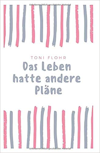 Toni Flohr: Das Leben hatte andere Pläne Cover