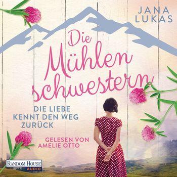 Die Mühlenschwestern Die Liebe kennt den Weg zurück von Jana Lukas Cover zum Hörbuch 9783837151787