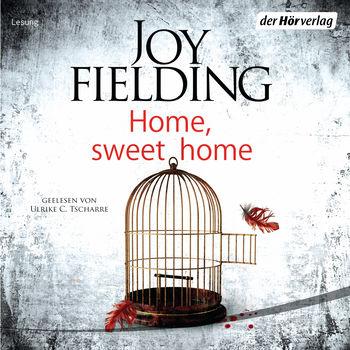 Hörbuchcover von: Home, sweet home von Joy Fielding. Zu sehen ist ein offener Vogelkäfig über dessen Tür eine rote Feder fliegt. ein paar rote Tropfen sind unweit der Türöffnung zu sehen.